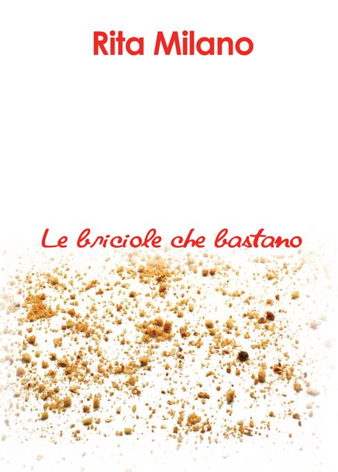 Rita Milano - Le briciole che bastano