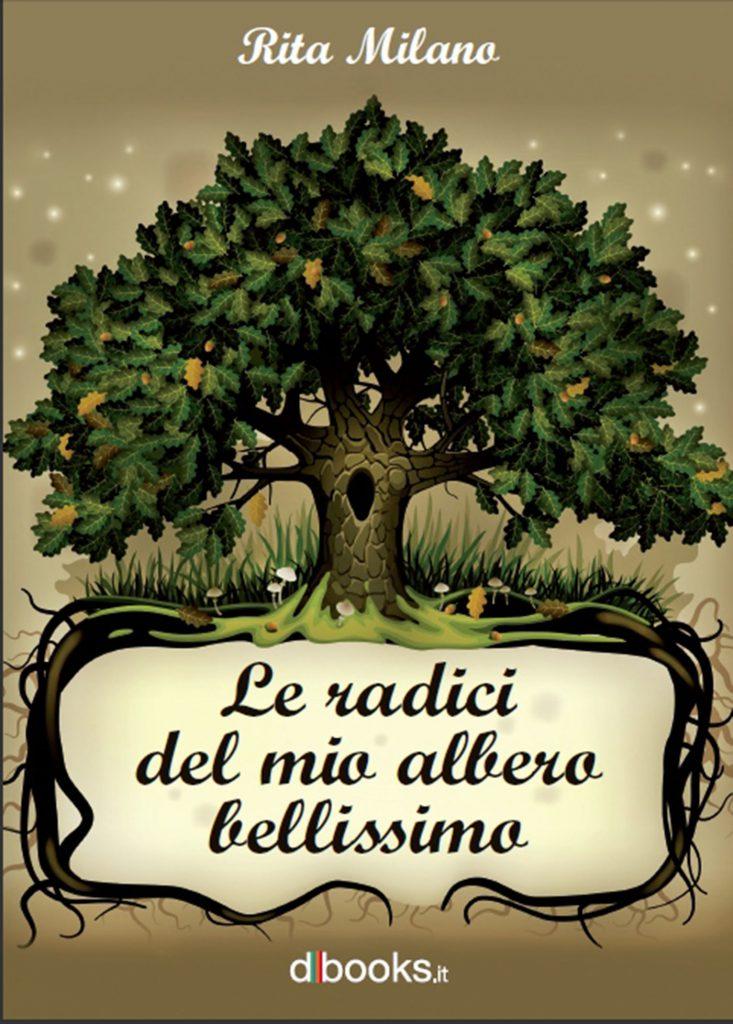 Rita Milano - Le radici del mio albero bellissimo